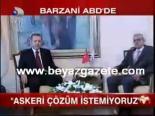 Barzani: Askeri Çözüm İstemiyoruz