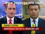 Erdoğan,Hatay'a gidecek mi?