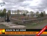 Gülen'in acı günü