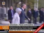 Erdoğan-Fidan görüşmesi