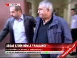 Sedat Şahin böyle yakalandı