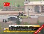 Türkiye sınırında çatışma online video izle
