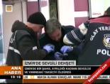 İzmir'de sevgili dehşeti online video izle