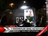 Teröristler Genç Kızı Katletti