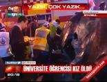 Üniversite öğrencisi kız öldü