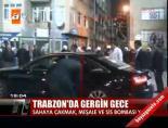 Trabzon'da gergin gece