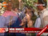 Eskişehir'de oğul dehşeti online video izle