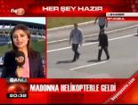 Madonna helikopterle geldi
