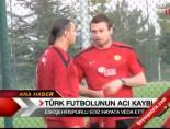 Türk Futbolunun Acı Kaybı