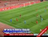 Antalyaspor - Mersin İdmanyurdu: 4-2 Maçın Özeti  online video izle