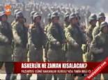 Askerlik Süresi Ne Zaman Kısalacak? (Askerlik Süresi 2013)