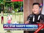 PSY, Star Haber'e konuştu