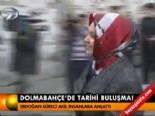 Dolmabahçe'de tarihi buluşma  online video izle