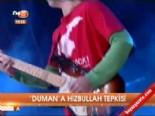 'Duman'a hizbullah tepkisi