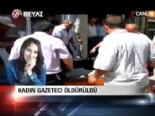 Kadın gazeteci öldürüldü