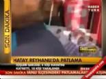 Hatay Reyhalı'da Patlama! (Son dakika haberleri)