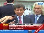 Bakan Ahmet Davutoğlu'ndan Hatay Reyhanlı'daki Patlama Açıklaması