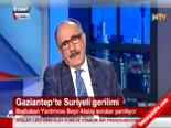 Beşir Atalay: Gaziantep'teki Suriye gerilimi açıklaması  online video izle