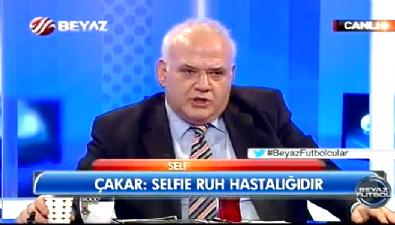 Ahmet Çakar: Selfie Ruh Hastalığıdır