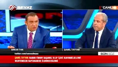 Şamil Tayyar: Hakan Fidan'ı öldüreceklerdi Haberi