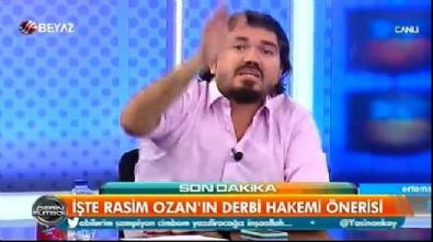 Rasim Ozan'dan F.Bahçelileri çıldırtacak hakem önerisi