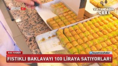 Fıstıklı baklavayı 100 liraya satıyorlar!